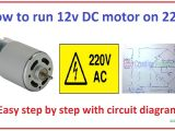 240 Volt Electric Motor Wiring Diagram How to Run 12v Dc Motor On 220v Easy Step by Step with Circuit