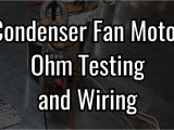 3 Wire Condenser Fan Motor Wiring Diagram Condenser Fan Motor Ohm Testing and Wiring Youtube